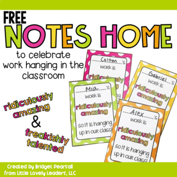 Your Students are Amazing and Talented - Notes to Send Home about Displayed Work