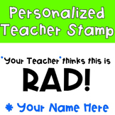 Your Teacher Thinks This is Rad Stamp {Personalized}