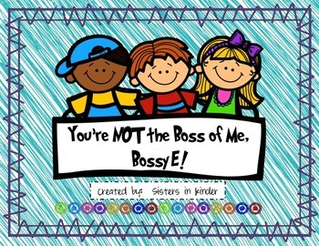 You're NOT the Boss of Me, Bossy E!