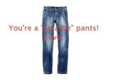 You're a smartie pants!