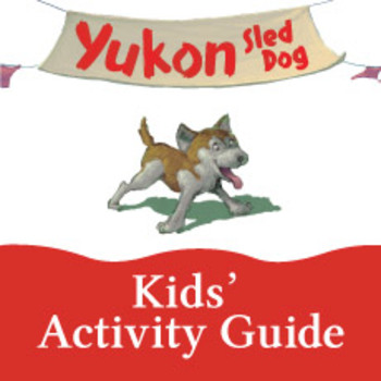 Yukon: Sled Dog Kids' Activity Guide ages 6-8