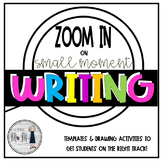 ZOOM IN on Small Moment Writing: An Activity for Young Writers