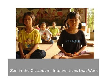 Zen in the Classroom: Interventions that Work
