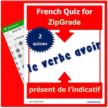 ZipGrade AVOIR French QUIZZES au présent de l'indicatif