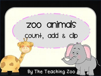 Zoo Animals Add, Count & Clip Task Cards