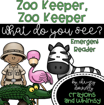 Zoo Keeper Zoo Keeper What Do You See? Emergent Reader