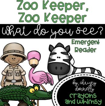 Zoo Keeper Zoo Keeper What Do You See? Emergent Reader