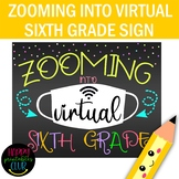 Zooming into Virtual Sixth Grade Sign- First Day of 6th Grade Sign