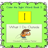 "Sight Word Book for ""I""  Color the Sight Word Book 3: What I Do Outside"