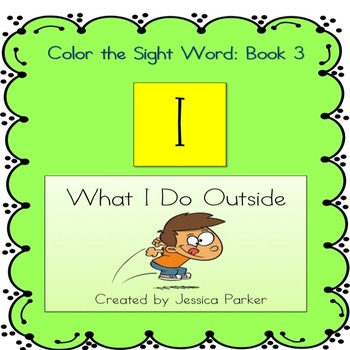 """Sight Word Book for """"I""""  Color the Sight Word Book 3: What I Do Outside"""