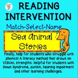 Sea Animal Stories Reading Intervention MATCH-SELECT-NAME Down Syndrome, Sp.Ed