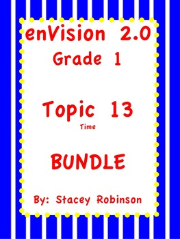 enVision Math 2.0  Topic 13 ~Telling Time~  Grade 1  BUNDLE