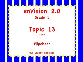enVision Math 2.0  Topic 13 ~Telling Time~  Grade 1  Flipchart