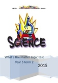 """end of term science test: """"What's the Matter""""."""