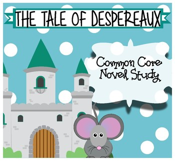 The Tale of Despereaux 3rd Grade Common Core Novel Study