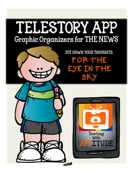 iPad Graphic Organizers for TeleStory App-EYE IN THE SKY (THE NEWS)