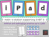 iPad Math: A Station Game for Addition & Subtraction to 1,000