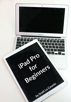 iPad Pro for Beginners: The Unofficial Guide to Using the iPad Pro