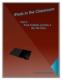 iPads in the Classroom Portfolio Activity 4 My Life Story