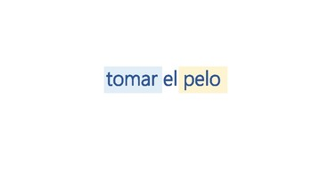 """idiomatic expression """"TOMAR EL PELO"""""""