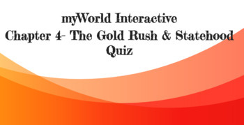 myWorld Interactive Pearson Chapter 4 The Gold Rush and Statehood Quiz