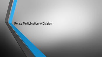 relate division to multiplication PPT presentation