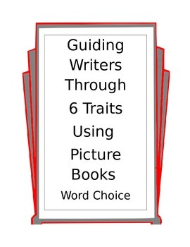 teaching writing word choice using 6 traits and picture books