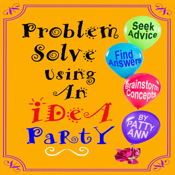 Problem Solve Using An iDeA  ParTy!  *Decisions *Critiques *Planning *Feedback