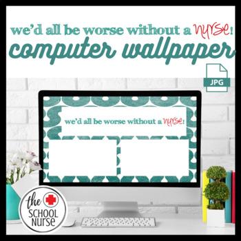 we'd all be worse without a nurse! desktop image