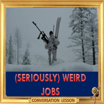 (seriously) Weird jobs  - ESL adult and kid conversation