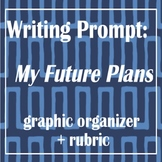 writing prompt with rubric and graphic organizer:  My Future Plans