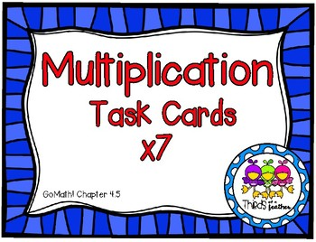 x7 Multiplication Task Cards (Grade 3 GoMath! 4.5)