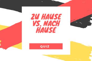 zu Hause vs. nach Hause quiz