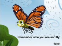 """Remember who you are and fly!"" -Mari"