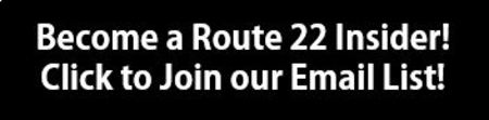 Become a Route 22 Insider!