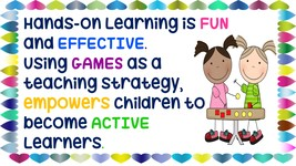 Hands-On Learning is FUN and EFFECTIVE. Using GAMES as a teaching strategy empowers children to become active THINKERS.