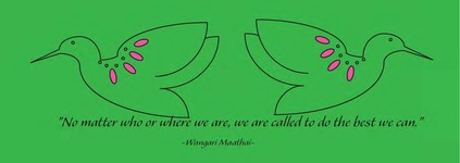 """No matter who or where we are, we are called to do the best we can.""  -Wangari Maathai"