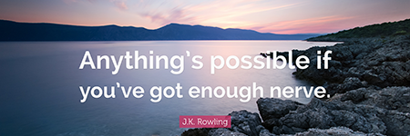 Anything's possible if you've got enough nerve. — J.K. Rowling