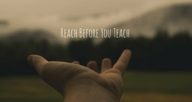"""Reach Before You Teach"""
