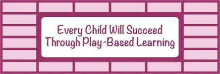Every Child Will Succeed Through Play-Based Learning!