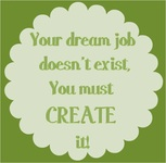Your dream job doesn't exist, you must create it!