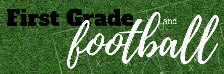 First Grade and Football