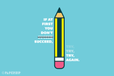 If at first you don't succeed, try try again.