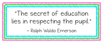 """""""The secret of education lies in respecting the pupil."""" ~ Ralph Waldo Emerson"""