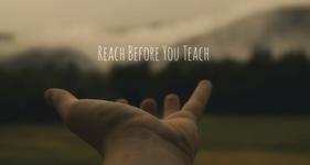 """""""Reach Before You Teach"""""""