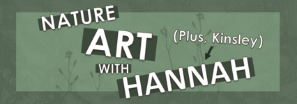 Nature Art With Hannah provides the opportunity to engage with art in an easy and inviting way. The mission is simple—to make art accessible for our youth. So, with the assistance of my little helper, Kinsley, we make fun instructional art videos.