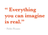 Everything you can imagine is real! - Pablo Picasso