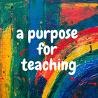 A Purpose for Teaching