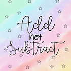Add not Subtract