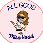 All Good with Miss Hood